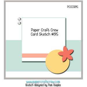 Welcome to the Paper Craft Crew Card Sketch Challenge 195. Play along at www.papercraftcrew.com #papercraftcrew #cardsketch