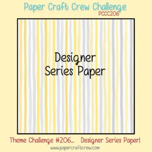 Welcome to the Paper Craft Crew Designer Series Paper  Theme Challenge 206 hosted by Pam Staples, SunnyGirlScraps.  #papercraftcrew #sunnygirlscraps #challengeblog #papercrafts #themechallenge   Play along at www.papercraftcrew.com
