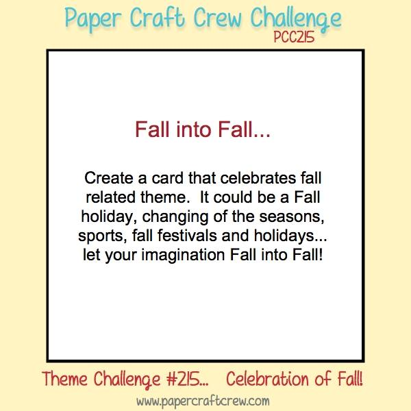 Welcome to the Paper Craft Crew Fall Into Fall Theme Challenge 215 (PCC215) hosted by Pam Staples, SunnyGirlScraps. #papercraftcrew #challengeblog #theme #fall Play along at www.papercraftcrew.com